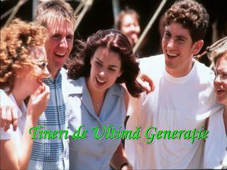 Tineri de  Ultimă Generaţie