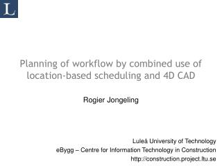Planning of workflow by combined use of location-based scheduling and 4D CAD