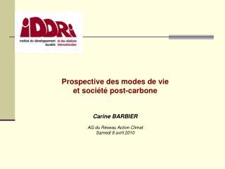 Prospective des modes de vie et société post-carbone Carine BARBIER AG du Réseau Action Climat
