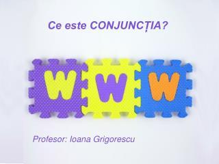 Ce este CONJUNCȚIA? Profesor: Ioana Grigorescu