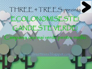 THREE 4 TREES prezinta ECOLONOMISESTE! GANDESTE VERDE! Campania cea mai verde pentru mediu