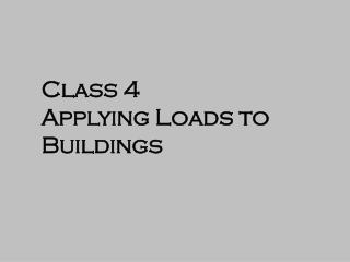 Class 4 Applying Loads to Buildings