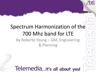 Spectrum Harmonization of the 700  Mhz  band for LTE