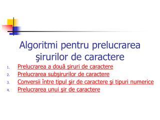 Algoritmi pentru prelucrarea  şirurilor de caractere