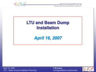 LTU and Beam Dump Installation  April 16, 2007