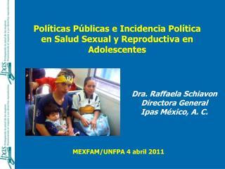 Dra. Raffaela Schiavon Directora General  Ipas M�xico, A. C.