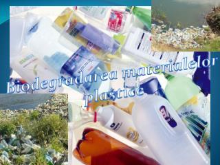 Biodegradarea materialelor plastice