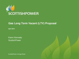 Gas Long Term Vacant (LTV) Proposal April 2010