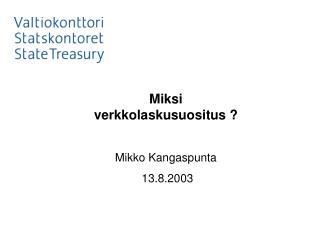 Miksi verkkolaskusuositus ? Mikko Kangaspunta  13.8.2003