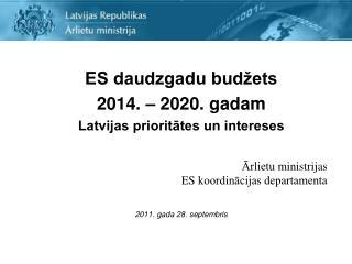 ES daudzgadu budžets  2014. – 2020. gadam Latvijas prioritātes un intereses Ārlietu  ministrijas