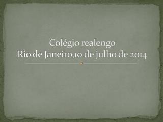 Colégio realengo Rio de Janeiro,10 de julho de 2014
