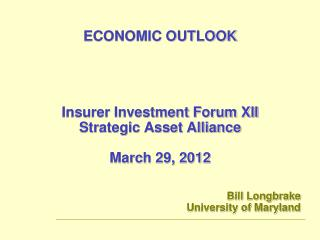 ECONOMIC OUTLOOK Insurer Investment Forum XII Strategic Asset Alliance March 29, 2012