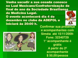 Confirmar sua presença e acompanhantes com Siméia  até 15/11/2009- Fone: 32340729