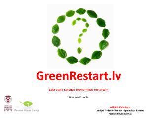 GreenRestart.lv Zaļā vīzija Latvijas ekonomikas restartam 2010. gada 17. aprīlis
