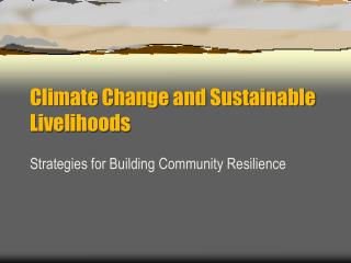 Climate Change and Sustainable Livelihoods