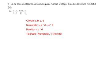 I   Sa se scrie un algoritm care citeste patru numere intregi a, b, c, d si determina rezultatul