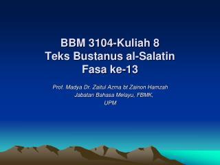 BBM 3104-Kuliah  8  Teks Bustanus  al- Salatin Fasa  ke-13