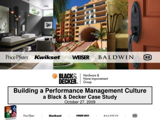 Building a Performance Management Culture a Black & Decker Case Study October 27, 2009