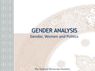 GENDER ANALYSIS Gender, Women and Politics