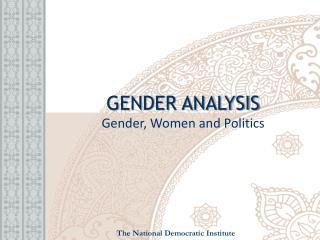GENDER ANALYSIS Gender, Women and Politics