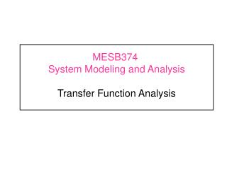MESB374	  System Modeling and Analysis Transfer Function Analysis