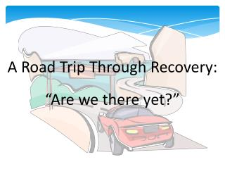 "A Road Trip Through Recovery:  ""Are we there yet?"""