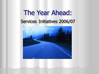 The Year Ahead:   Services Initiatives 2006/07