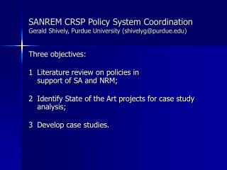 SANREM CRSP Policy System Coordination Gerald Shively, Purdue University (shivelyg@purdue)
