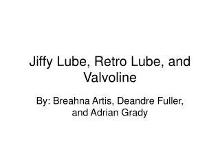 Jiffy Lube, Retro Lube, and Valvoline