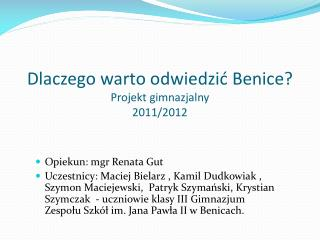 Dlaczego warto odwiedzić Benice? Projekt gimnazjalny 2011/2012