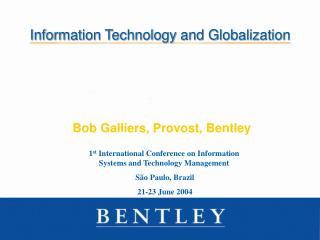 Information Technology and Globalization  Bob Galliers, Provost, Bentley