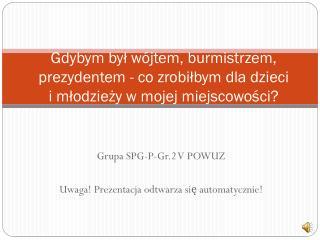 Grupa SPG-P-Gr.2 V  POWUZ Uwaga! Prezentacja odtwarza się automatycznie!
