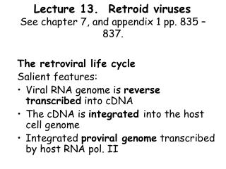 Lecture 13.  Retroid viruses	 See chapter 7, and appendix 1 pp. 835 – 837.