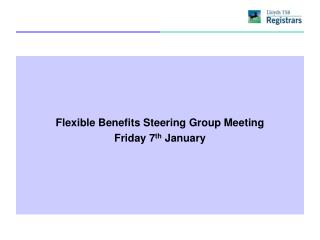 Flexible Benefits Steering Group Meeting Friday 7 th  January