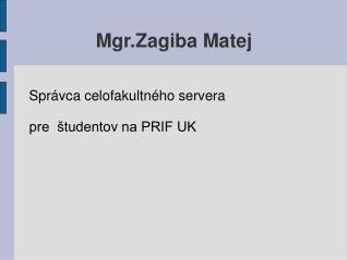 Mgr.Zagiba Matej
