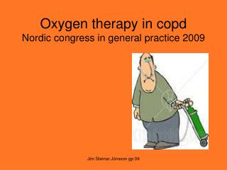 Oxygen therapy in copd Nordic congress in general practice 2009