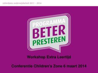 Workshop Extra Leertijd  Conferentie Children's Zone 6 maart 2014
