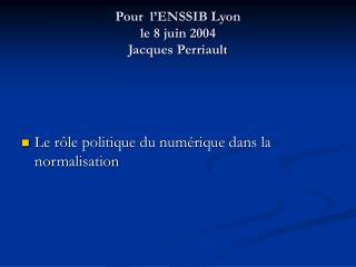 Pour  l'ENSSIB Lyon le 8 juin 2004 Jacques Perriault
