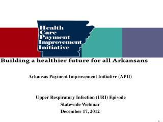 Arkansas Payment Improvement Initiative (APII)  Upper Respiratory Infection (URI) Episode