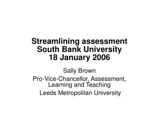 Streamlining assessment South Bank University 18 January 2006