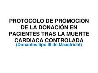 PROTOCOLO DE PROMOCI�N DE LA DONACI�N EN PACIENTES TRAS LA MUERTE CARDIACA CONTROLADA