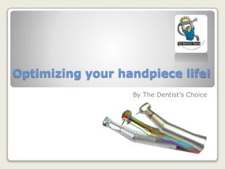Optimizing your handpiece life!