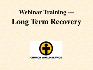 Webinar Training ---  Long Term Recovery