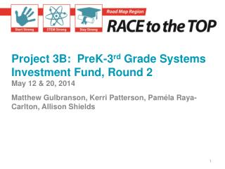 Project 3B:  PreK-3 rd  Grade Systems Investment Fund, Round 2 May 12 &  20, 2014