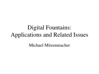 Digital Fountains: Applications and Related Issues