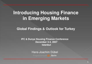 Introducing Housing Finance  in Emerging Markets Global Findings & Outlook for Turkey