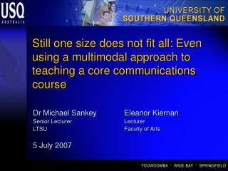 Dr Michael Sankey 	 	Eleanor Kiernan 	 Senior Lecturer			Lecturer LTSU 		 	 	Faculty of Arts