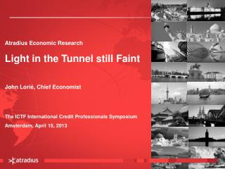 Atradius Economic Research Light in the Tunnel still Faint John Lorié, Chief Economist