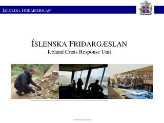 Í SLENSKA  F RIÐARGÆSLAN Iceland Crisis Response Unit