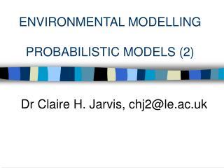 ENVIRONMENTAL MODELLING PROBABILISTIC MODELS (2)